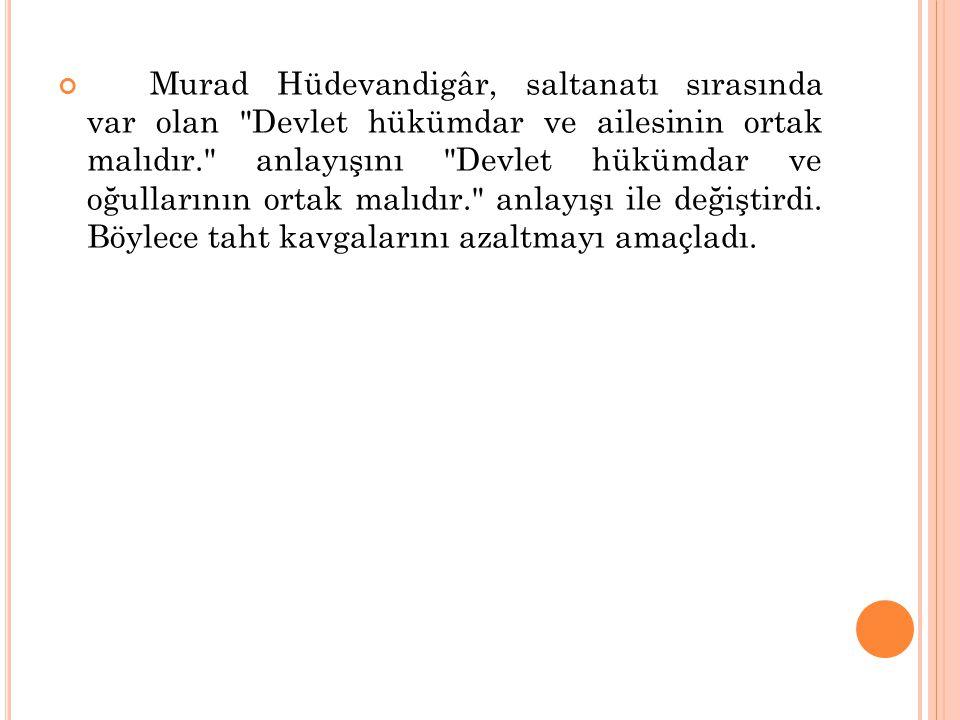 Murad Hüdevandigâr, saltanatı sırasında var olan