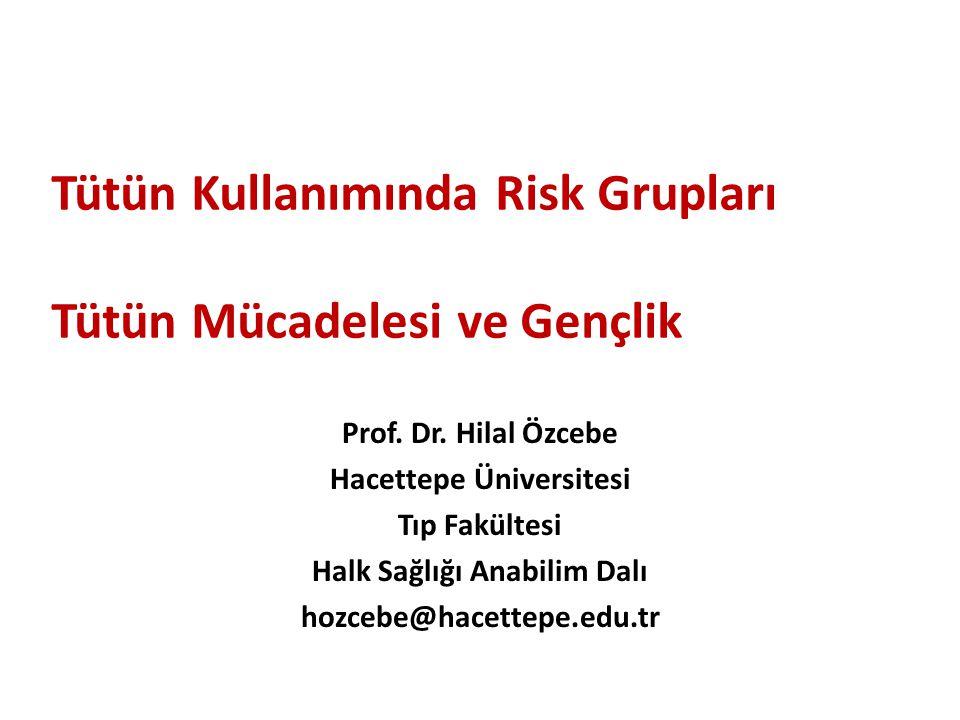 Tütün Kullanımında Risk Grupları Tütün Mücadelesi ve Gençlik Prof. Dr. Hilal Özcebe Hacettepe Üniversitesi Tıp Fakültesi Halk Sağlığı Anabilim Dalı ho