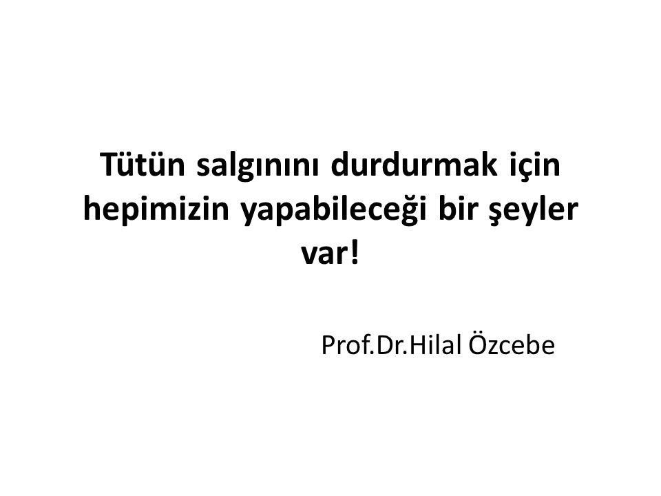 Tütün salgınını durdurmak için hepimizin yapabileceği bir şeyler var! Prof.Dr.Hilal Özcebe