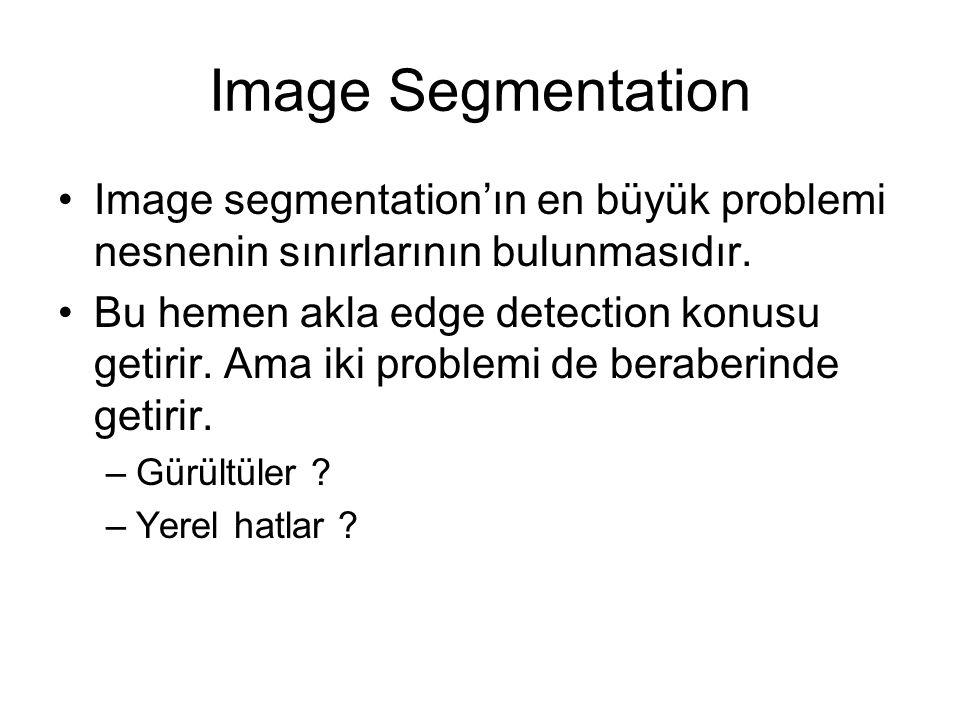 Image Segmentation Image segmentation'ın en büyük problemi nesnenin sınırlarının bulunmasıdır. Bu hemen akla edge detection konusu getirir. Ama iki pr