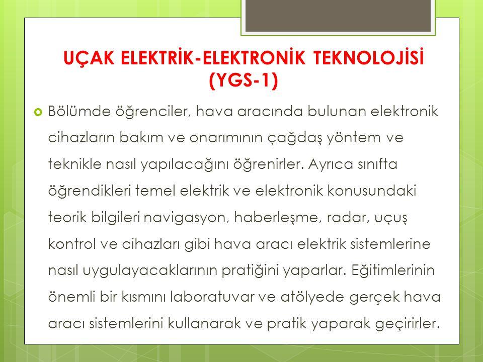 UÇAK ELEKTRİK-ELEKTRONİK TEKNOLOJİSİ (YGS-1)  Bölümde öğrenciler, hava aracında bulunan elektronik cihazların bakım ve onarımının çağdaş yöntem ve te