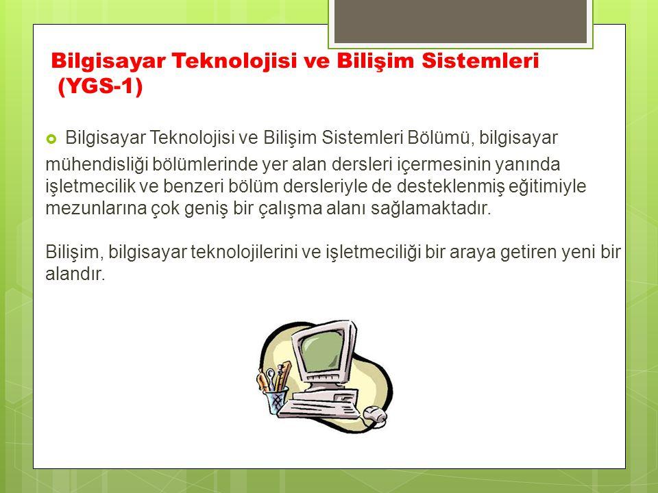 Bilgisayar Teknolojisi ve Bilişim Sistemleri (YGS-1)  Bilgisayar Teknolojisi ve Bilişim Sistemleri Bölümü, bilgisayar mühendisliği bölümlerinde yer a