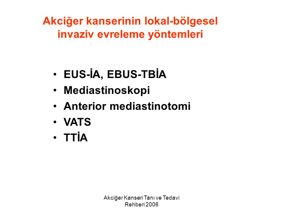 Akciğer Kanseri Tanı ve Tedavi Rehberi 2006 EUS-İA, EBUS-TBİA Mediastinoskopi Anterior mediastinotomi VATS TTİA Akciğer kanserinin lokal-bölgesel inva