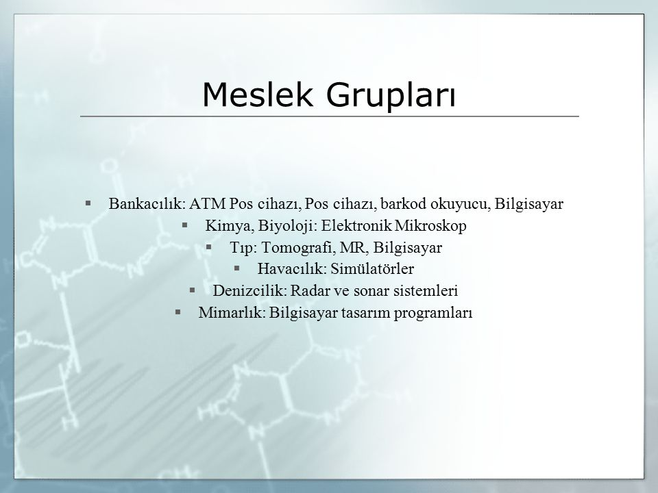 Meslek Grupları  Bankacılık: ATM Pos cihazı, Pos cihazı, barkod okuyucu, Bilgisayar  Kimya, Biyoloji: Elektronik Mikroskop  Tıp: Tomografi, MR, Bil
