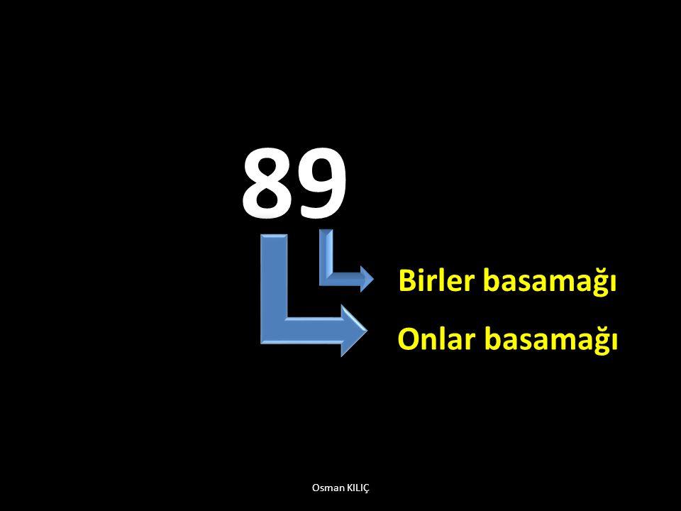 Unutmayınız: Bir sayının basamak değerlerini toplarsak yine yazdığımız sayıyı buluruz Osman KILIÇ