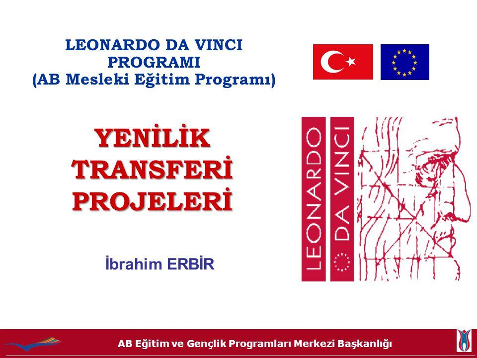 AB Eğitim ve Gençlik Programları Merkezi Başkanlığı LEONARDO DA VINCI PROGRAMI (AB Mesleki Eğitim Programı) YENİLİK TRANSFERİ PROJELERİ İbrahim ERBİR