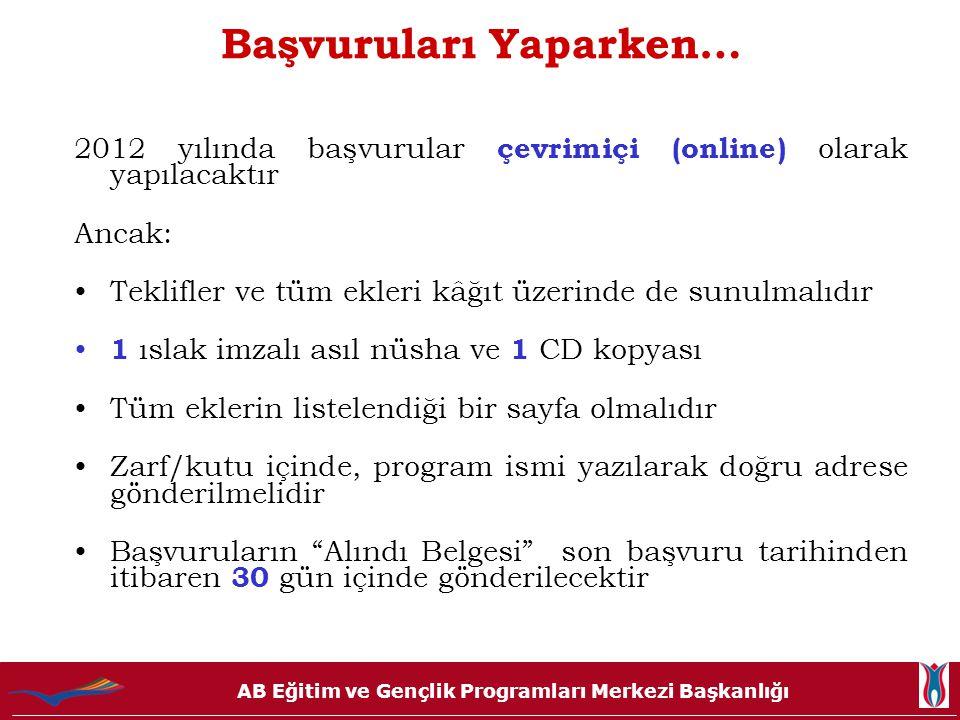 AB Eğitim ve Gençlik Programları Merkezi Başkanlığı Başvuruları Yaparken… 2012 yılında başvurular çevrimiçi (online) olarak yapılacaktır Ancak: Teklif