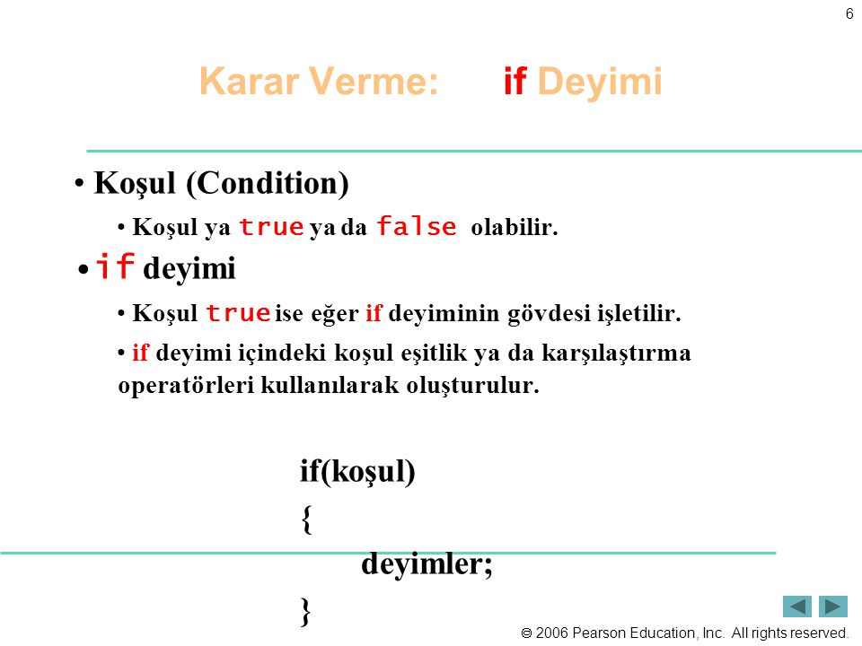  2006 Pearson Education, Inc. All rights reserved. 6 Karar Verme: if Deyimi Koşul (Condition) Koşul ya true ya da false olabilir. if deyimi Koşul tru