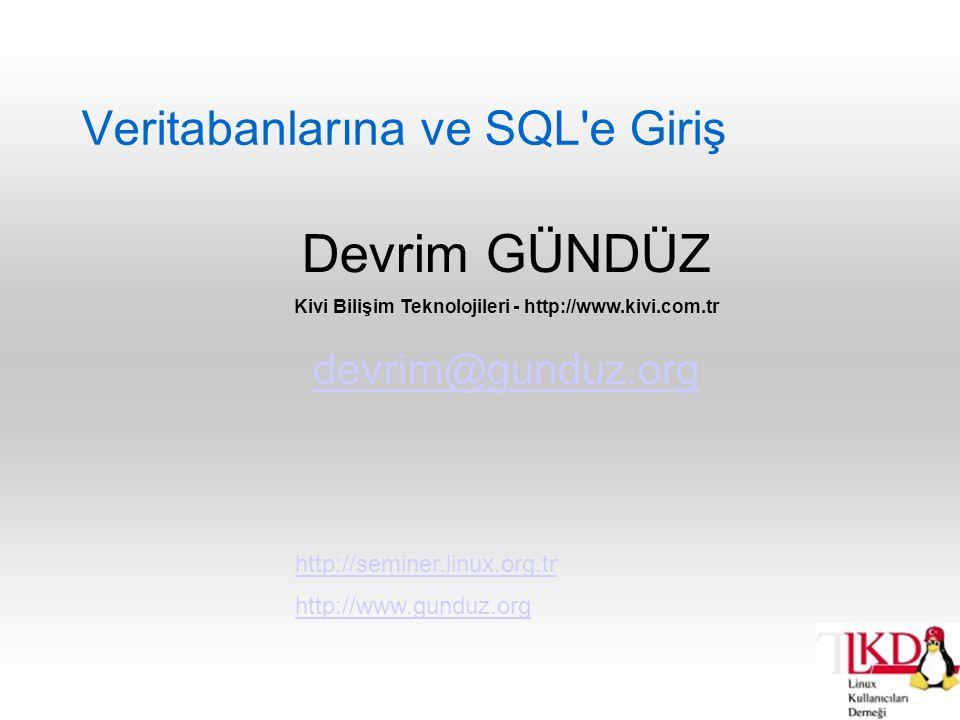 Veritabanlarına ve SQL e Giriş Devrim GÜNDÜZ Kivi Bilişim Teknolojileri - http://www.kivi.com.tr devrim@gunduz.org http://seminer.linux.org.tr http://www.gunduz.org