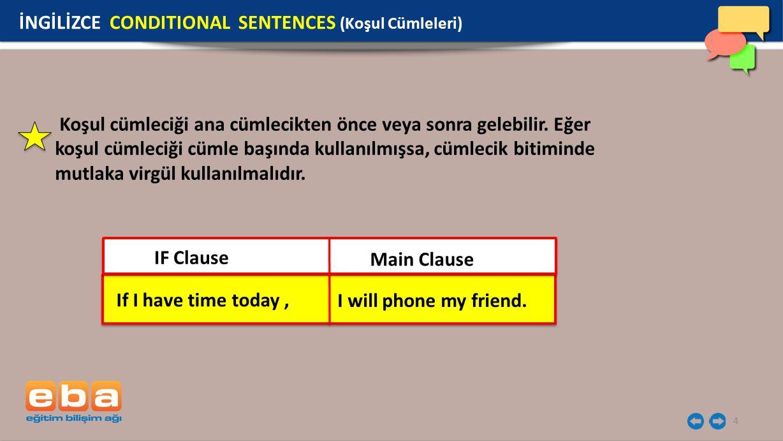 4 Koşul cümleciği ana cümlecikten önce veya sonra gelebilir. Eğer koşul cümleciği cümle başında kullanılmışsa, cümlecik bitiminde mutlaka virgül kulla