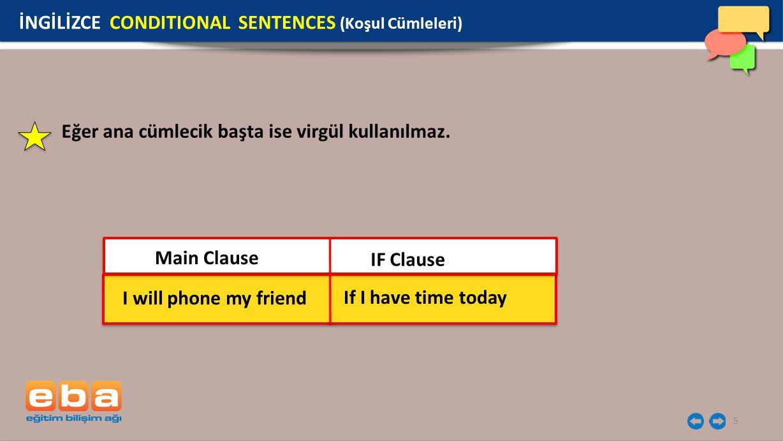 5 Eğer ana cümlecik başta ise virgül kullanılmaz. I will phone my friend If I have time today IF Clause Main Clause İNGİLİZCE CONDITIONAL SENTENCES (K