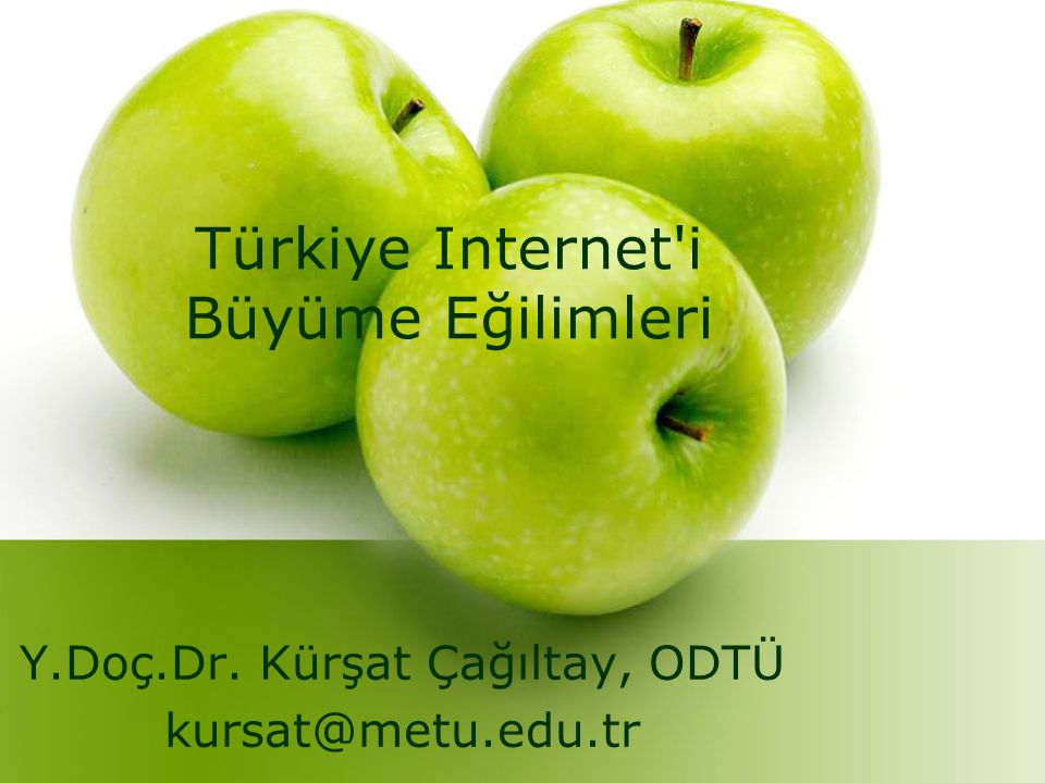 Türkiye Internet i Büyüme Eğilimleri Y.Doç.Dr. Kürşat Çağıltay, ODTÜ kursat@metu.edu.tr