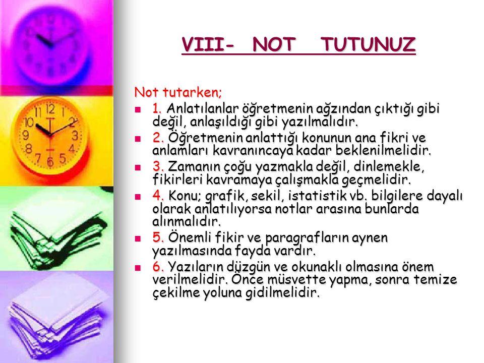 VIII- NOT TUTUNUZ Not tutarken; 1. Anlatılanlar öğretmenin ağzından çıktığı gibi değil, anlaşıldığı gibi yazılmalıdır. 1. Anlatılanlar öğretmenin ağzı