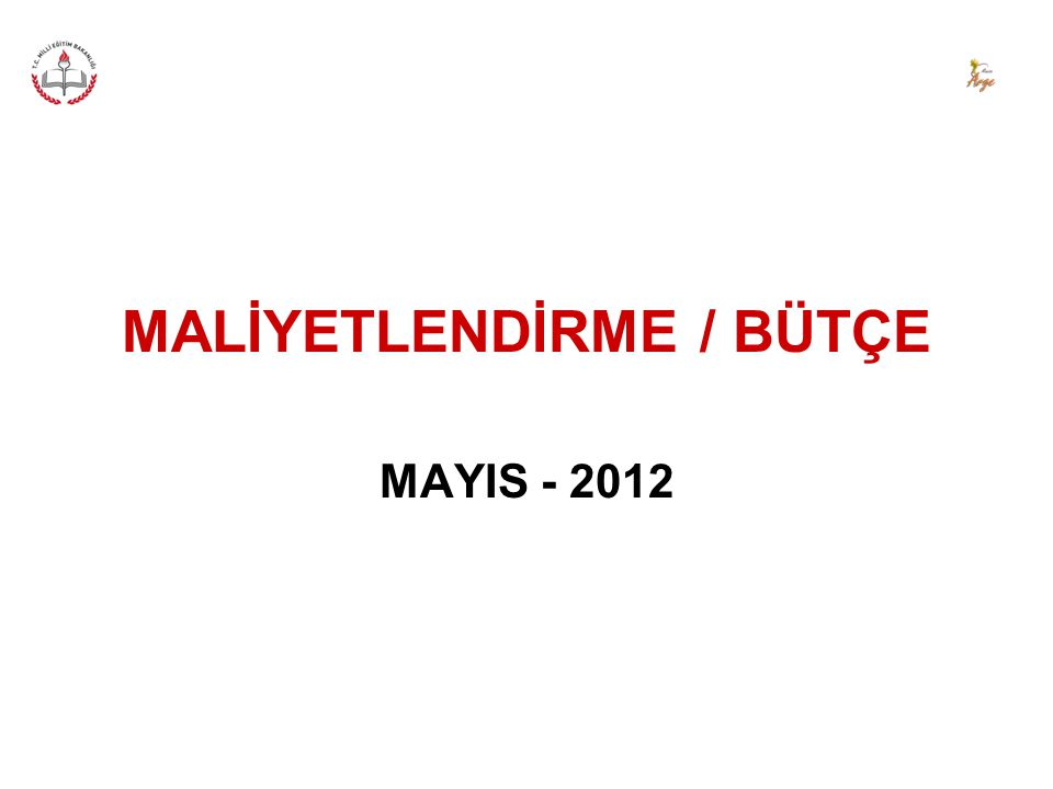 MALİYETLENDİRME / BÜTÇE MAYIS - 2012