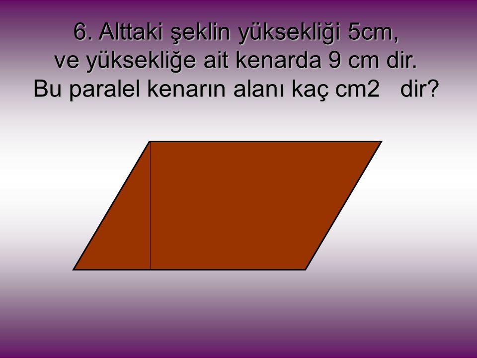 7.Alttaki şekilde uzun kenar 8 cm, kısa kenar ise 5 cm dir.