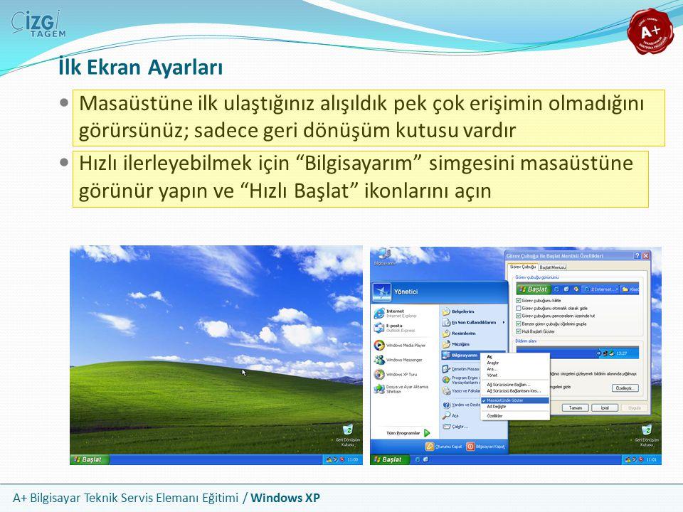 A+ Bilgisayar Teknik Servis Elemanı Eğitimi / Windows XP İlk Ekran Ayarları Masaüstüne ilk ulaştığınız alışıldık pek çok erişimin olmadığını görürsünü