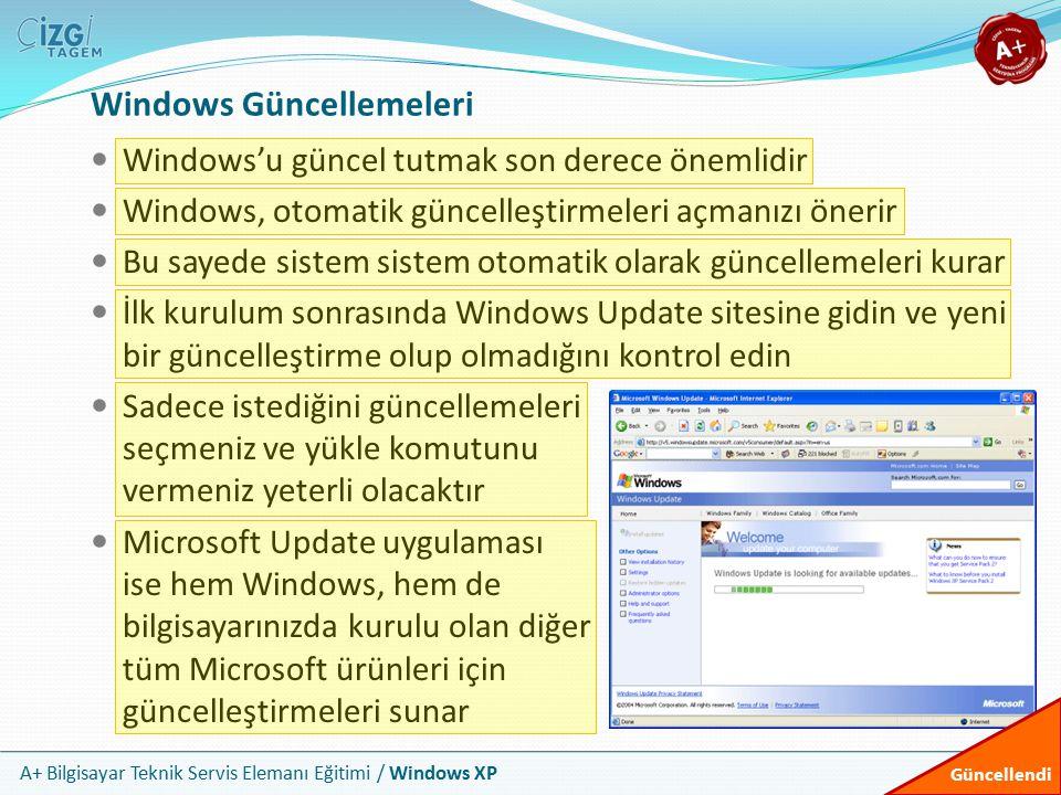 A+ Bilgisayar Teknik Servis Elemanı Eğitimi / Windows XP Windows Güncellemeleri Windows'u güncel tutmak son derece önemlidir Windows, otomatik güncell