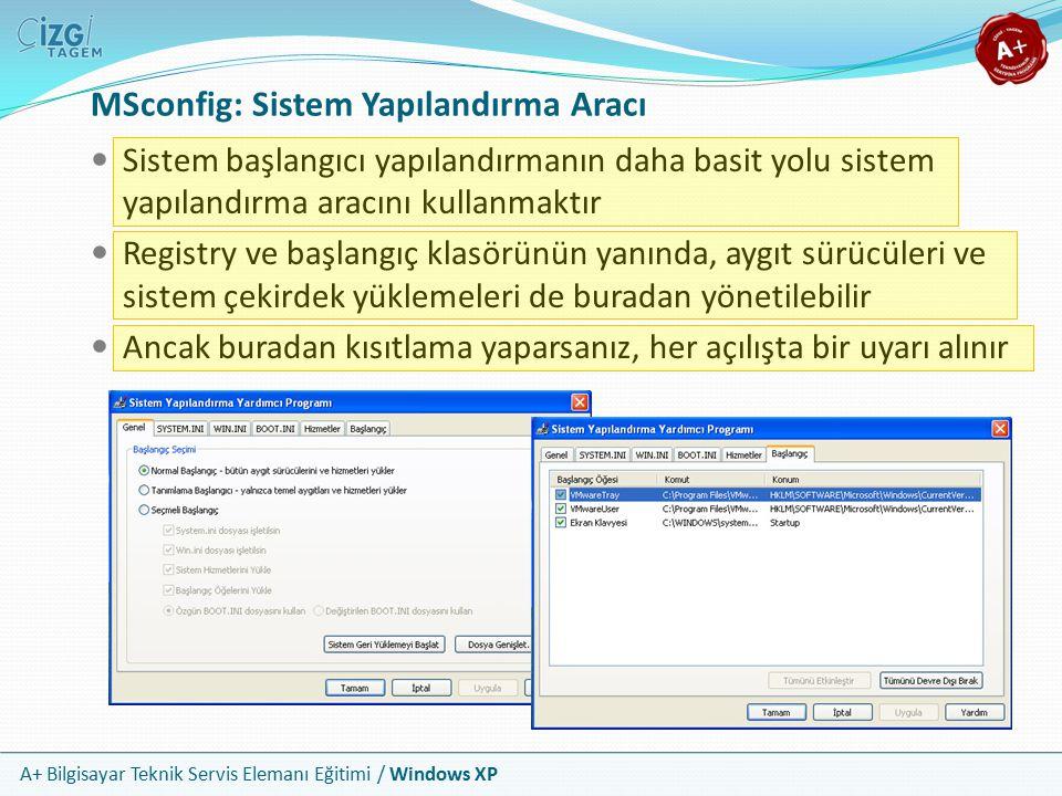 A+ Bilgisayar Teknik Servis Elemanı Eğitimi / Windows XP MSconfig: Sistem Yapılandırma Aracı Sistem başlangıcı yapılandırmanın daha basit yolu sistem