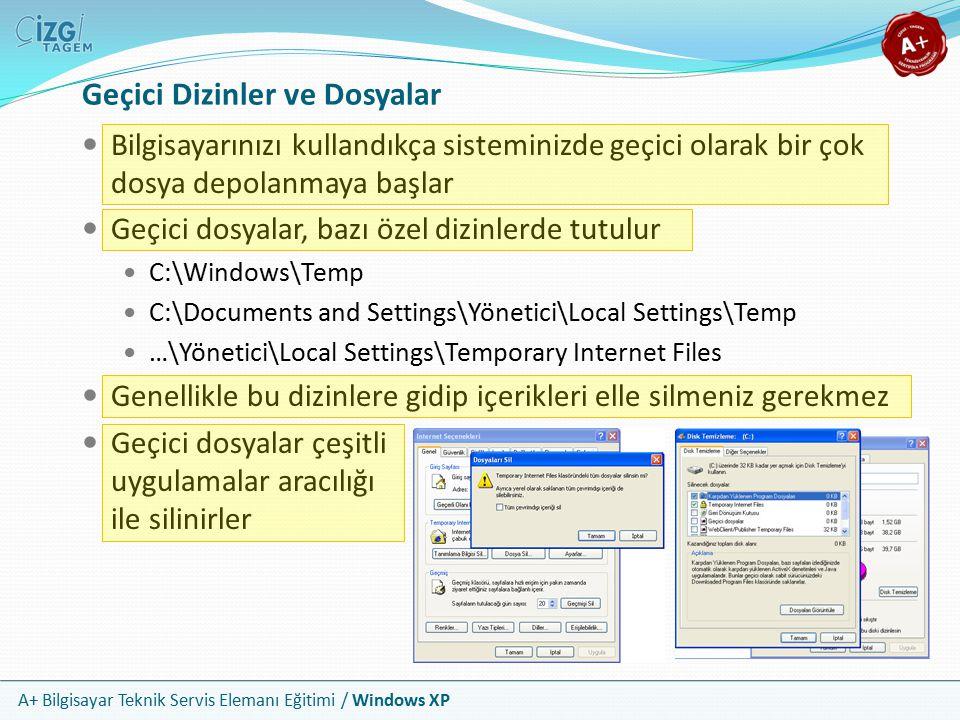A+ Bilgisayar Teknik Servis Elemanı Eğitimi / Windows XP Geçici Dizinler ve Dosyalar Bilgisayarınızı kullandıkça sisteminizde geçici olarak bir çok do
