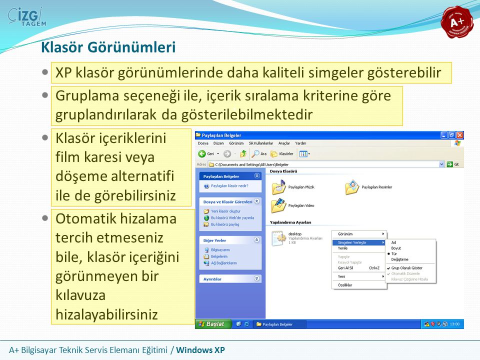 A+ Bilgisayar Teknik Servis Elemanı Eğitimi / Windows XP Klasör Görünümleri XP klasör görünümlerinde daha kaliteli simgeler gösterebilir Gruplama seçe