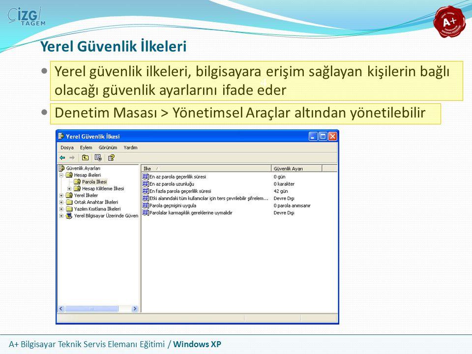 A+ Bilgisayar Teknik Servis Elemanı Eğitimi / Windows XP Yerel Güvenlik İlkeleri Yerel güvenlik ilkeleri, bilgisayara erişim sağlayan kişilerin bağlı