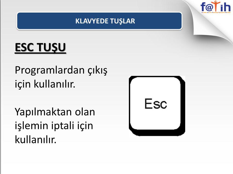 ESC TUŞU Programlardan çıkış için kullanılır. Yapılmaktan olan işlemin iptali için kullanılır.