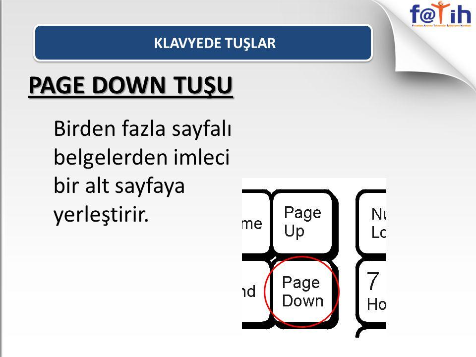Birden fazla sayfalı belgelerden imleci bir alt sayfaya yerleştirir. PAGE DOWN TUŞU