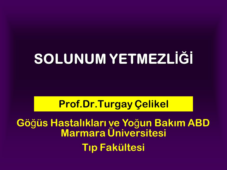 SOLUNUM YETMEZL İĞİ Prof.Dr.Turgay Çelikel Marmara Üniversitesi Tıp Fakültesi Gö ğ üs Hastalıkları ve Yo ğ un Bakım ABD