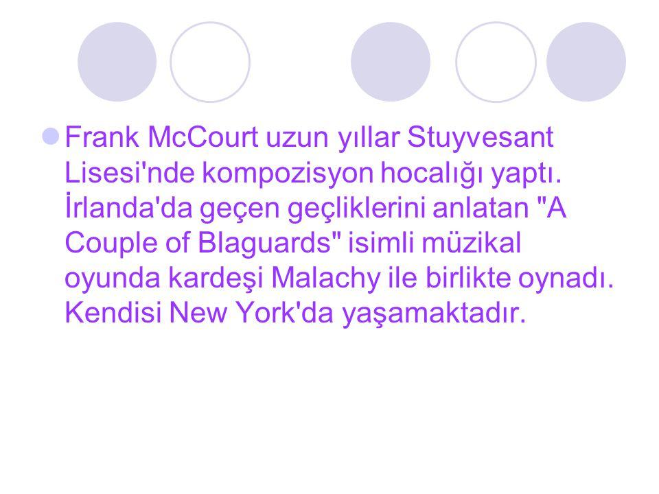Frank McCourt uzun yıllar Stuyvesant Lisesi'nde kompozisyon hocalığı yaptı. İrlanda'da geçen geçliklerini anlatan
