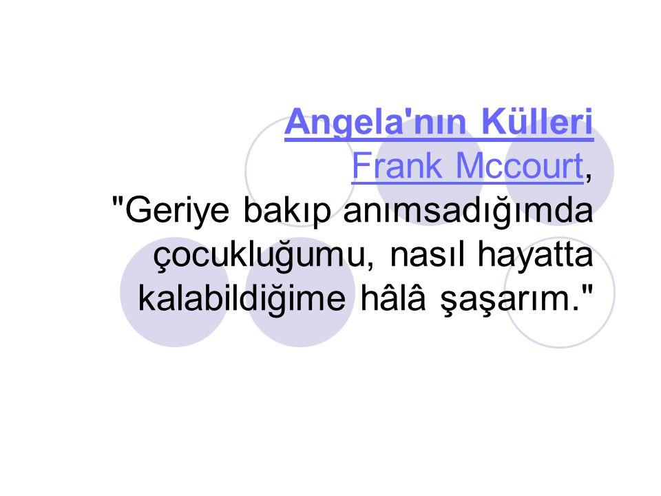 Angela nın Külleri Frank Mccourt, Geriye bakıp anımsadığımda çocukluğumu, nasıl hayatta kalabildiğime hâlâ şaşarım. Angela nın Külleri Frank Mccourt