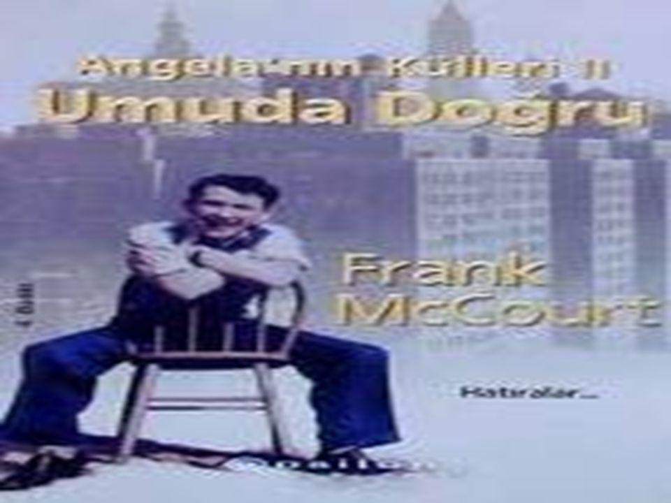 Umuda Doğru Frank Mccourt, Frank McCourt un çocukluğunu anlatan Angela nın Külleri dünyanın her yerinde büyük bir okuyucu kitlesi tarafından okundu ve çok sevildi.