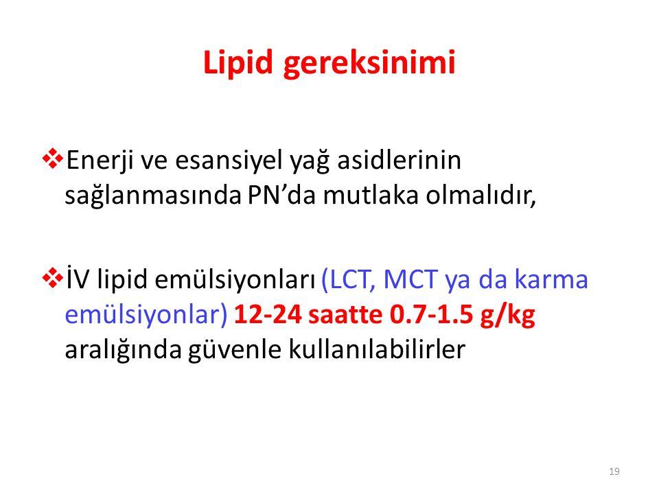Lipid gereksinimi  Enerji ve esansiyel yağ asidlerinin sağlanmasında PN'da mutlaka olmalıdır,  İV lipid emülsiyonları (LCT, MCT ya da karma emülsiyo