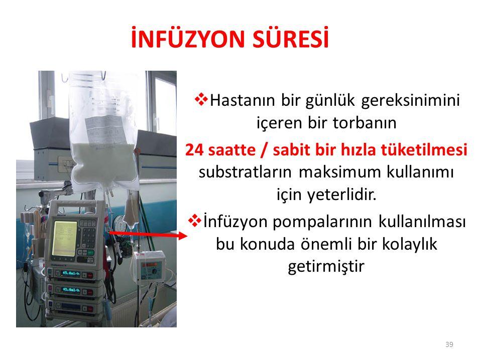 İNFÜZYON SÜRESİ  Hastanın bir günlük gereksinimini içeren bir torbanın 24 saatte / sabit bir hızla tüketilmesi substratların maksimum kullanımı için