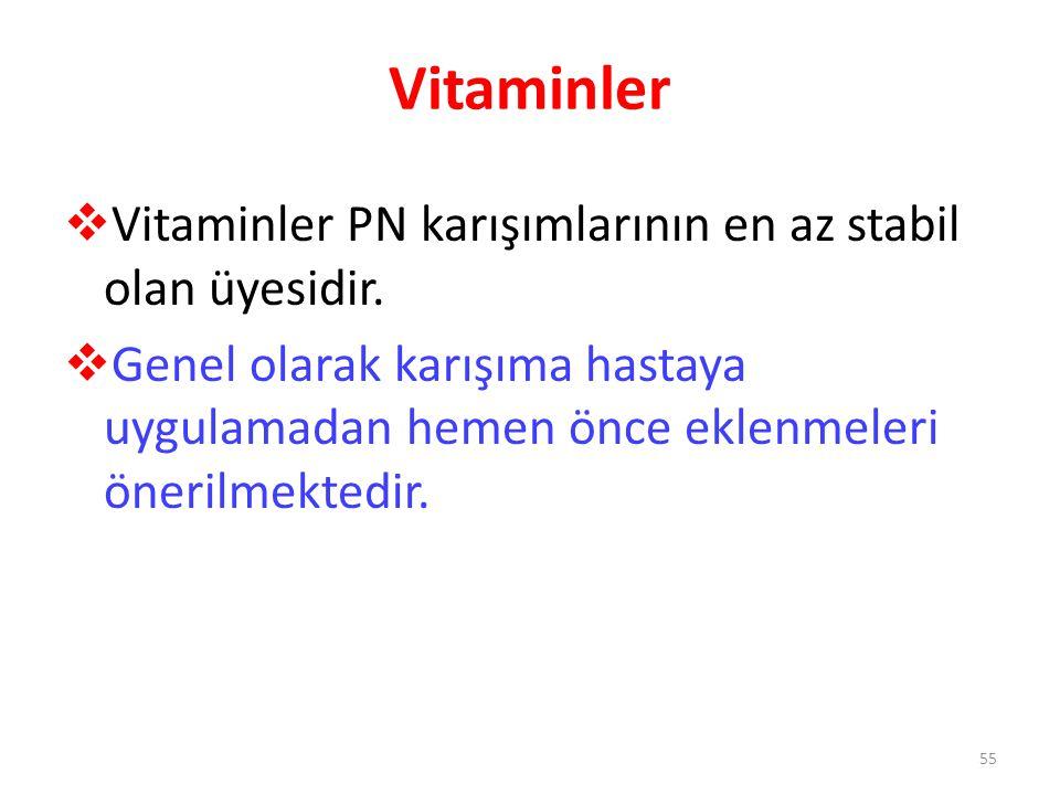 Vitaminler  Vitaminler PN karışımlarının en az stabil olan üyesidir.  Genel olarak karışıma hastaya uygulamadan hemen önce eklenmeleri önerilmektedi