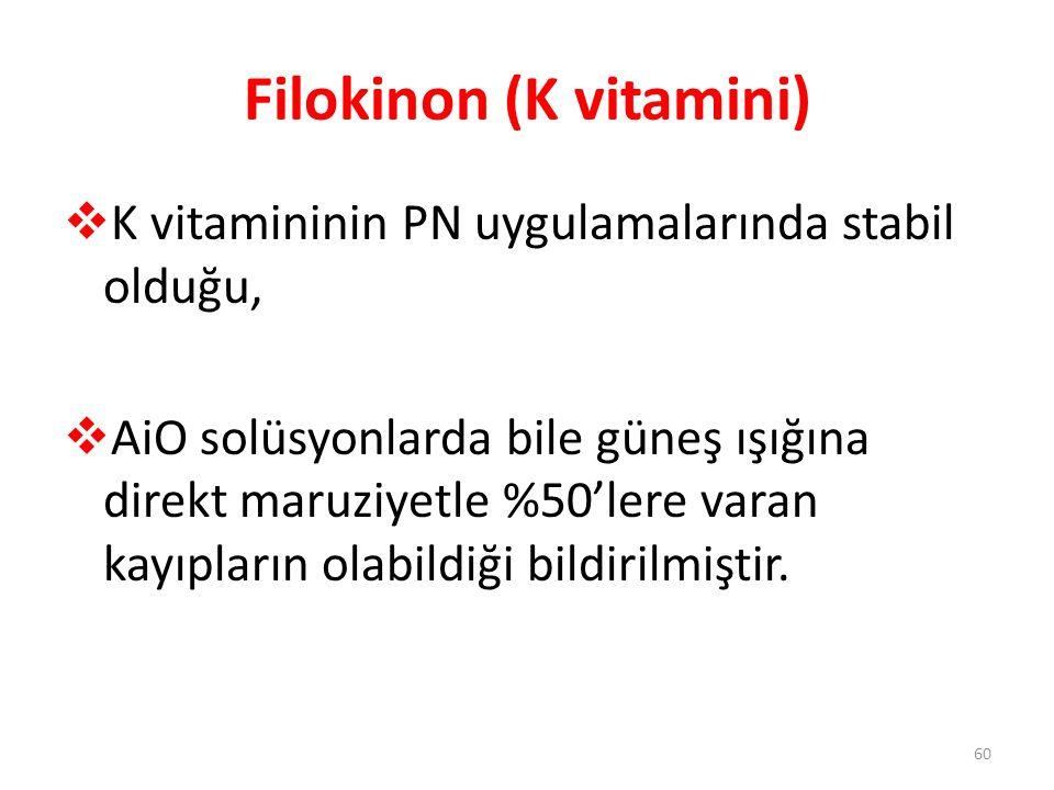 Filokinon (K vitamini)  K vitamininin PN uygulamalarında stabil olduğu,  AiO solüsyonlarda bile güneş ışığına direkt maruziyetle %50'lere varan kayı