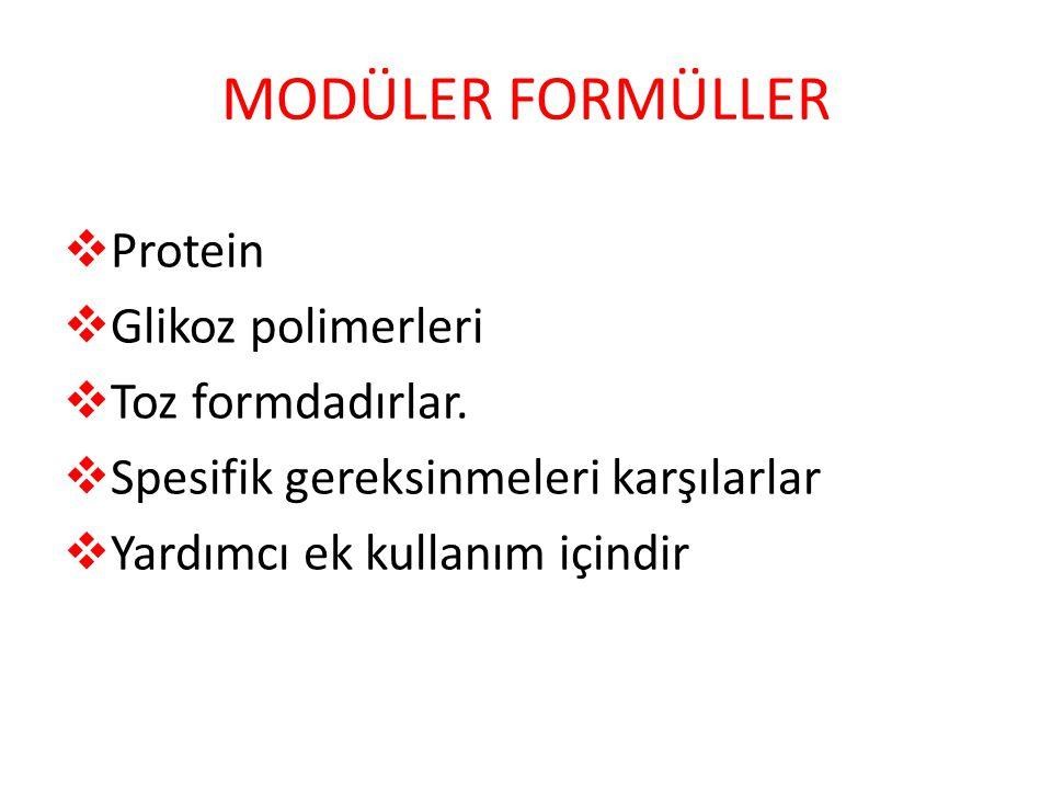 MODÜLER FORMÜLLER  Protein  Glikoz polimerleri  Toz formdadırlar.  Spesifik gereksinmeleri karşılarlar  Yardımcı ek kullanım içindir
