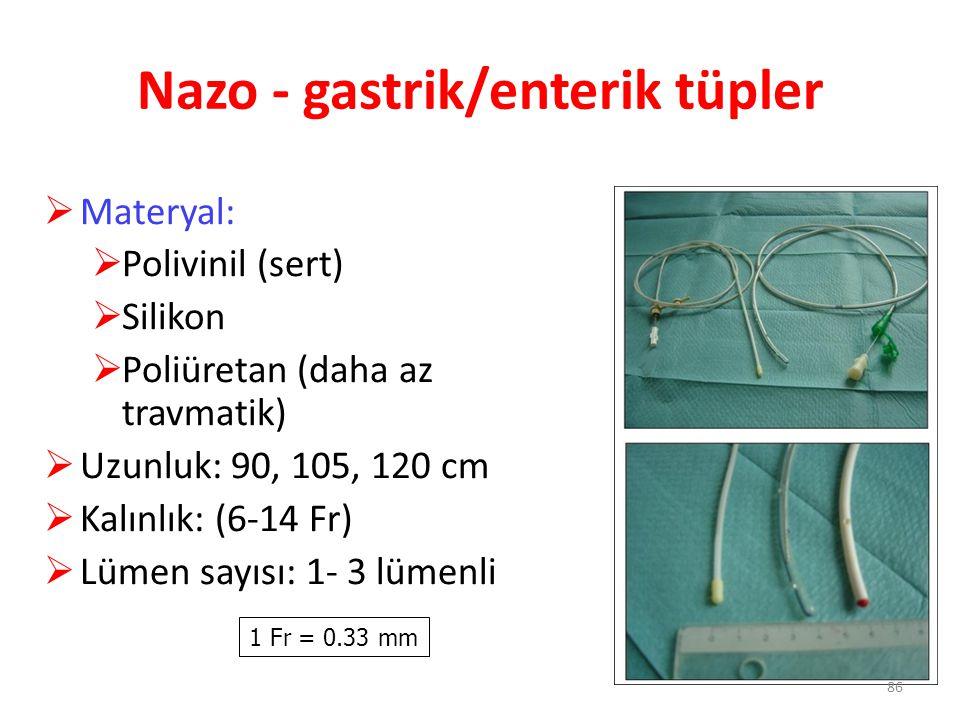 Nazo - gastrik/enterik tüpler  Materyal:  Polivinil (sert)  Silikon  Poliüretan (daha az travmatik)  Uzunluk: 90, 105, 120 cm  Kalınlık: (6-14 F