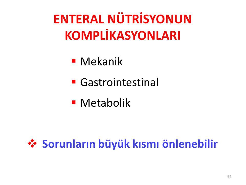 ENTERAL NÜTRİSYONUN KOMPLİKASYONLARI  Mekanik  Gastrointestinal  Metabolik  Sorunların büyük kısmı önlenebilir 92
