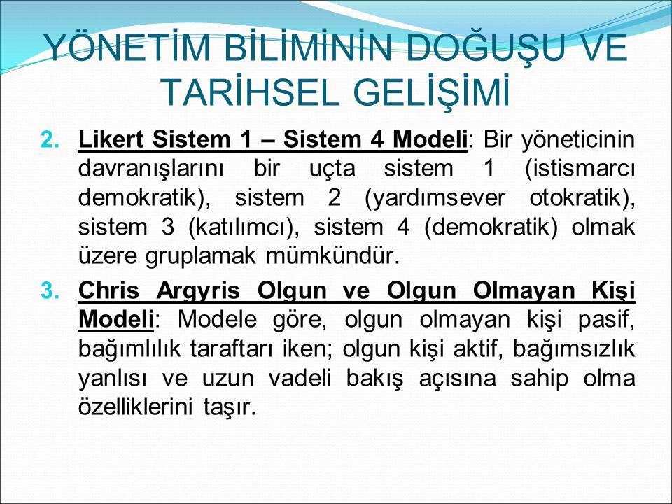  Likert Sistem 1 – Sistem 4 Modeli: Bir yöneticinin davranışlarını bir uçta sistem 1 (istismarcı demokratik), sistem 2 (yardımsever otokratik), sist
