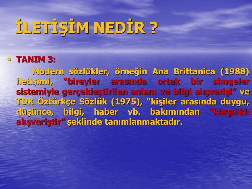 """İLETİŞİM NEDİR ? TANIM 3: TANIM 3: Modern sözlükler, örneğin Ana Brittanica (1988) iletişimi, """"bireyler arasında ortak bir simgeler sistemiyle gerçekl"""