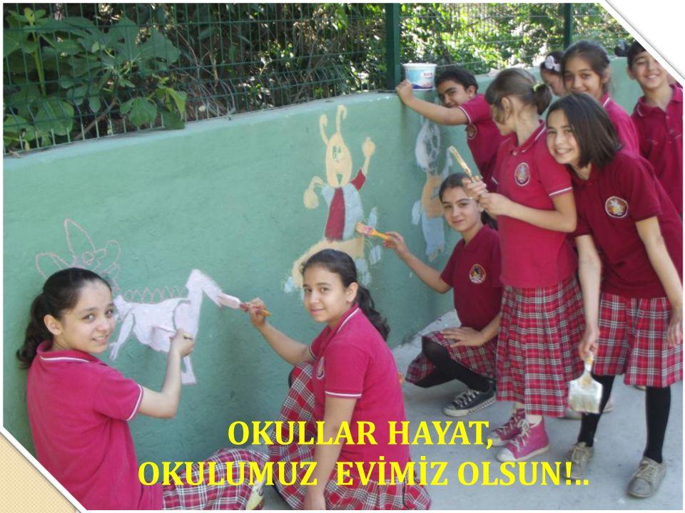 OKULLAR HAYAT, OKULUMUZ EVİMİZ OLSUN!..
