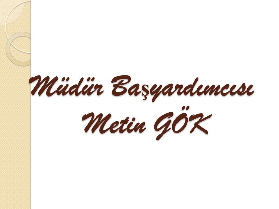 Müdür Ba ş yardımcısı Metin GÖK