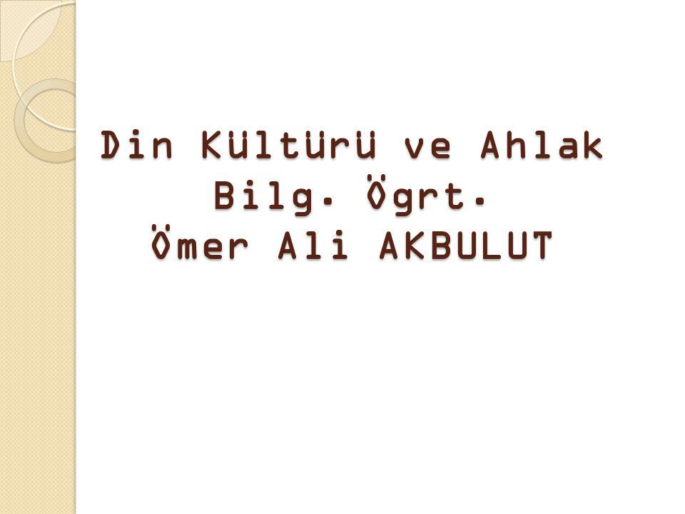 Din Kültürü ve Ahlak Bilg. Ögrt. Ömer Ali AKBULUT