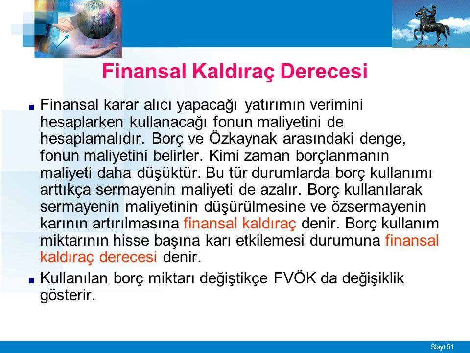 Slayt 51 Finansal Kaldıraç Derecesi ■ Finansal karar alıcı yapacağı yatırımın verimini hesaplarken kullanacağı fonun maliyetini de hesaplamalıdır. Bor