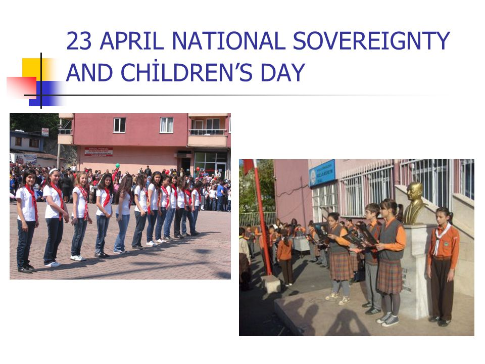 23 APRIL NATIONAL SOVEREIGNTY AND CHİLDREN'S DAY