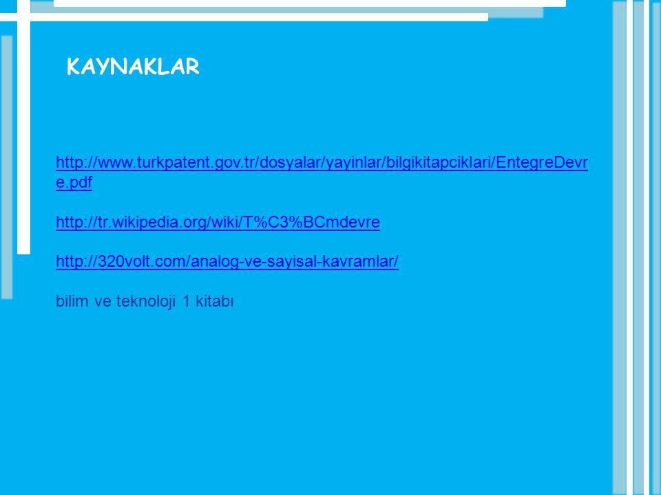 KAYNAKLAR http://www.turkpatent.gov.tr/dosyalar/yayinlar/bilgikitapciklari/EntegreDevr e.pdf http://tr.wikipedia.org/wiki/T%C3%BCmdevre http://320volt