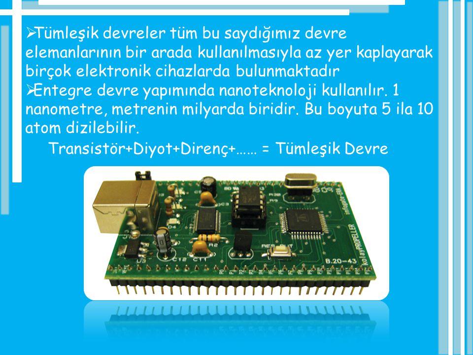  Tümleşik devreler tüm bu saydığımız devre elemanlarının bir arada kullanılmasıyla az yer kaplayarak birçok elektronik cihazlarda bulunmaktadır  Ent