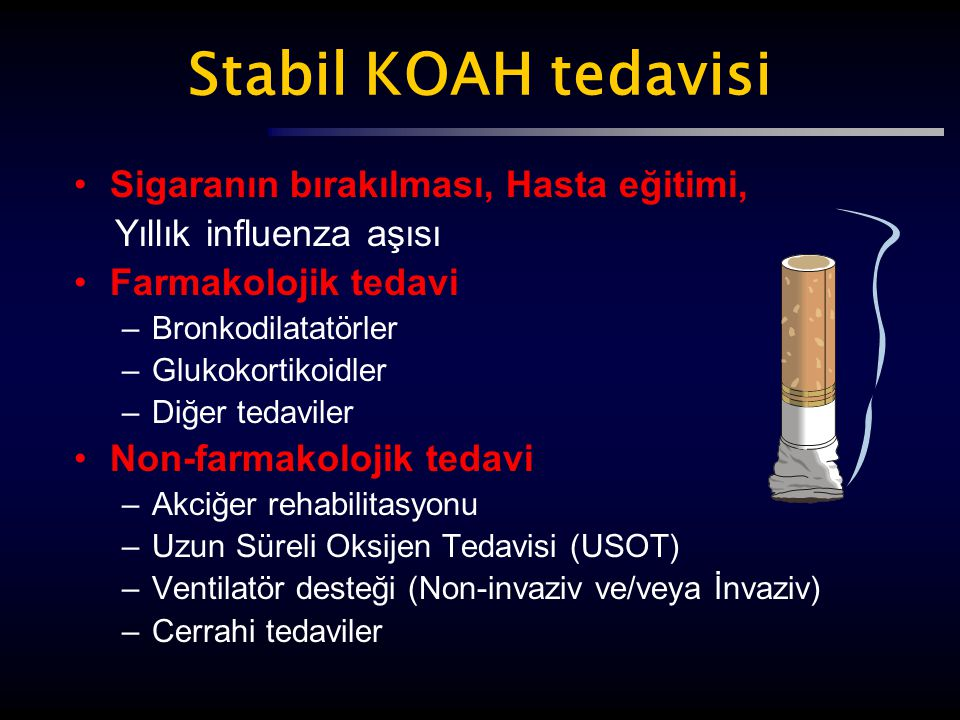 Stabil KOAH tedavisi Sigaranın bırakılması, Hasta eğitimi, Yıllık influenza aşısı Farmakolojik tedavi –Bronkodilatatörler –Glukokortikoidler –Diğer te