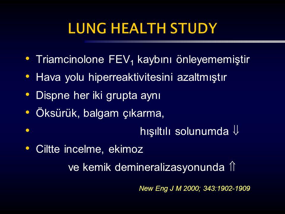 LUNG HEALTH STUDY Triamcinolone FEV 1 kaybını önleyememiştir Hava yolu hiperreaktivitesini azaltmıştır Dispne her iki grupta aynı Öksürük, balgam çıka
