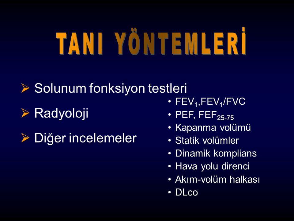  Solunum fonksiyon testleri  Radyoloji  Diğer incelemeler FEV 1,FEV 1 /FVC PEF, FEF 25-75 Kapanma volümü Statik volümler Dinamik komplians Hava yol
